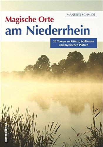 Magische Orte am Niederrhein, reich bebilderter Freizeitführer (Sutton Freizeit)