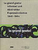 Le grand geste! Informel und Abstrakter Expressionismus 1946-1964