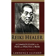 Reiki Healer: A Complete Guide to the Path and Practice of Reiki by Lawrence Ellyard (2004-07-01)