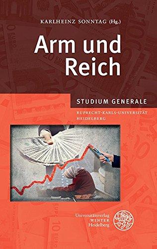 Arm und Reich: Sammelband der Vorträge des Studium Generale der Ruprecht-Karls-Universität Heidelberg im Wintersemester 2012/2013