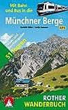 Mit Bahn und Bus in die Münchner Berge: 51 Touren zwischen Füssen und Berchtesgaden. Mit GPS-Daten