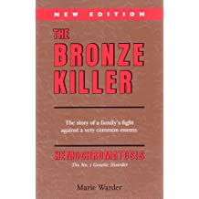 The Bronze Killer - with extensive references. (Hemochromatosis) (English Edition)