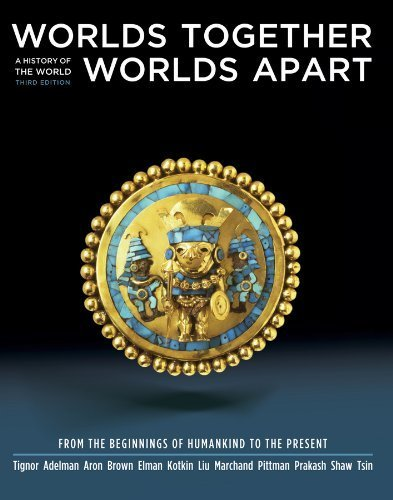 Worlds Together, Worlds Apart: A History of the World: From the Beginnings of Humankind to the Present (Third Edition) (Vol. One-Volume) by Robert Tignor (2010-12-03)