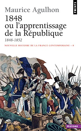 Nouvelle Histoire de la France contemporaine, tome 8 : 1848, ou l'apprentissage de la République, 1848-1852