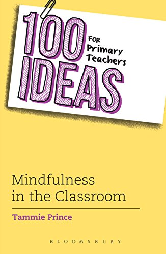 100 Ideas for Primary Teachers: Mindfulness in the Classroom (100 Ideas for Teachers)