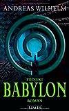 Projekt: Babylon: Roman von Andreas Wilhelm