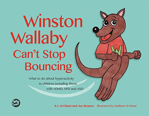 Winston Wallaby Can't Stop Bouncing: What to do about hyperactivity in children including those with ADHD, SPD and ASD