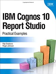 IBM Cognos 10 Report Studio: Practical Examples (Practical Examples Book)