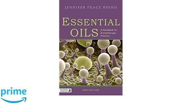 Essential Oils: A Handbook for Aromatherapy Practice: Amazon.de ...