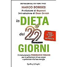 La dieta dei 22 giorni: Il rivoluzionario programma vegano per trasformare il tuo corpo e potenziare la tua energia