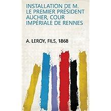 Installation de M. le premier président Aucher, Cour impériale de Rennes