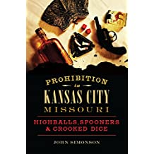Prohibition in Kansas City, Missouri: Highballs, Spooners & Crooked Dice (American Palate) (English Edition)