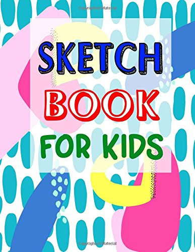 Sketch Book for Kids: Blank Drawing Book to Practice How to Draw, Paint and Color -and Doodle XL 8.5