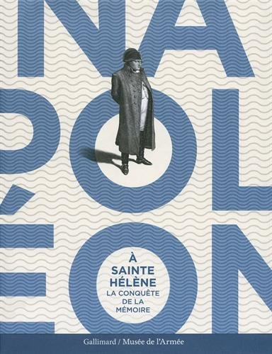 Napoléon à Sainte-Hélène: La conquête de la mémoire