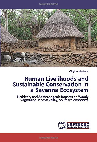 Human Livelihoods and Sustainable Conservation in a Savanna Ecosystem: Herbivory and Anthropogenic Impacts on Woody Vegetation in Save Valley, Southern Zimbabwe