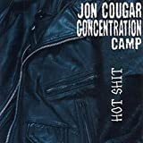 Songtexte von Jon Cougar Concentration Camp - Hot Shit
