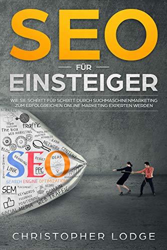 Search Engine Optimization. Praktische Tipps und Tricks um bei Google, Bing und Co. zu ranken. Kostenloser Traffic durch eine optimale Onpage und Offpage Optimierung durch SEO & SEA ()