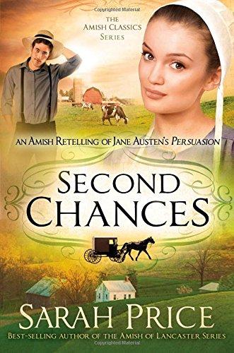 Second Chances An Amish Retelling Of Jane Austen S Persuasion The Amish Classics