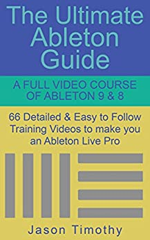 Ultimate Ableton Live 9 & 8 Course - 66 Detailed & Easy to Follow Training Video Tutorials Learn Guide (Music Habits) (English Edition) par [Timothy, Jason]