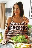 38 Rezepte gegen Darmkrebs: Vitaminreiche Nahrung, die der Körper im Kampf gegen den Krebs benötigt-ganz ohne Medikamente und Tabletten - Joe Correa
