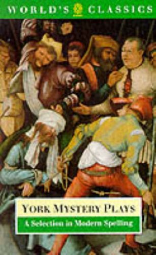 York Mystery Plays: Selection in Modern Spelling (World's Classics)