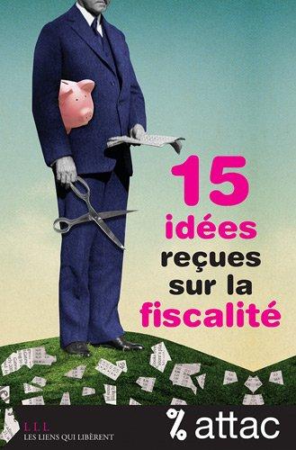 15 idées reçues sur la fiscalité par Thomas Coutrot, Vincent Drezet, Jean-Marie Harribey, Dominique Plihon