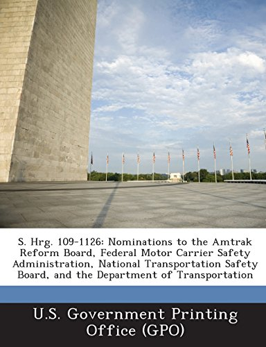 S. Hrg. 109-1126: Nominations to the Amtrak Reform Board, Federal Motor Carrier Safety Administration, National Transportation Safety Bo