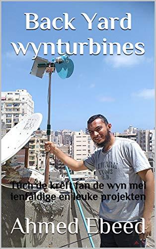 Back Yard wynturbines: Túch de krêft fan de wyn mei ienfâldige en leuke projekten (Frisian Edition) por Ahmed Ebeed