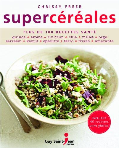 Supercéréales : Plus de 100 recettes santé par Chrissy Freer