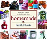 Homemade: Delicious Foods to Make and Give by Judith Choate (2004-09-28)