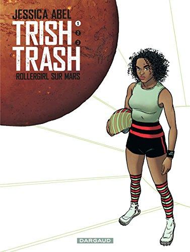 Trish Trash, rollergirl sur Mars - tome 1 - Trish Trash, Rollergirl sur Mars (1/3)