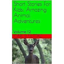 Short Stories For Kids: Amazing Animal Adventures: Volume 12 (English Edition)
