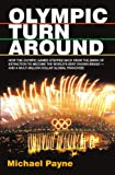 Olympic turnaround: How the Olympic Games stepped back from the brink of extinction to become the world's best known brand - and a multi billion dollar global franchise...