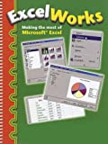 Excel Works: Making the Most of Microsoft Excel