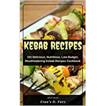 Kebab Recipes: 101 Delicious, Nutritious, Low Budget, Mouthwatering Kebab Recipes Cookbook (English Edition)