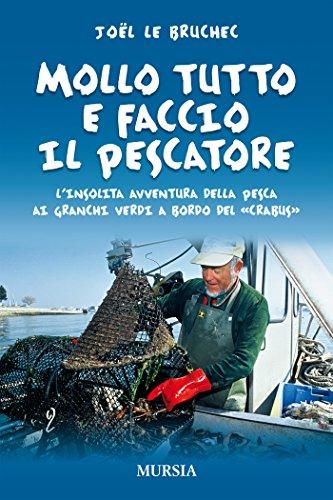 Mollo tutto e faccio il pescatore: L'insolita avventura della pesca ai granchi verdi a bordo del Crabus (Mollo tutto…) di Joël Le Bruchec