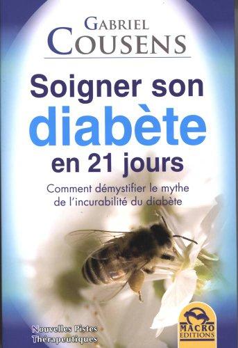 Soigner son diabète en 21 jours : Comment démystifier le mythe de l'incurabilité du diabète par Gabriel Cousens
