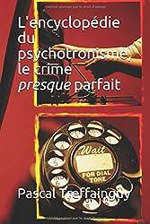 L'encyclopédie du psychotronisme, le crime presque parfait