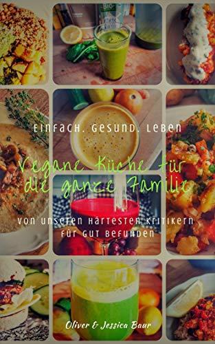 Vegane Küche für die Ganze Familie: Von unseren härtesten Kritikern für gut befunden