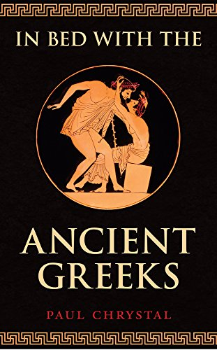 In Bed with the Ancient Greeks por Paul Chrystal