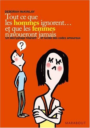 Tout CE Que Les Hommes Ignorent ET Que Les Femmes N'Avoueront Jamais par Deborah McKinlay