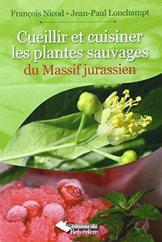 Cueillir et Cuisiner les Plantes Sauvages du Massif Jurassien par Nicod François