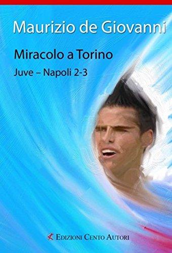 Miracolo a Torino. Juve-Napoli 2-3 (Leggere veloce)