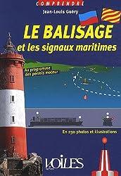 Le balisage et les signaux maritimes : En 230 photos et illustrations