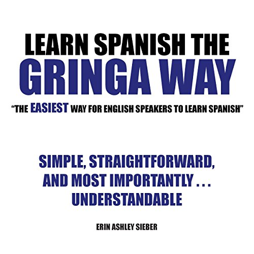 """Learn Spanish the Gringa Way: """"The Easiest Way for English Speakers to Learn Spanish"""" - Erin Ashley Sieber - Unabridged"""