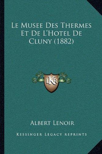 Le Musee Des Thermes Et de L'Hotel de Cluny (1882)