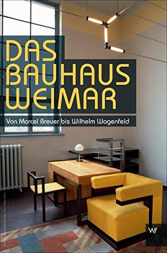 Das Bauhaus in Weimar: Von Marcel Breuer bis Wilhelm Wagenfeld Buch-Cover