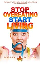 Stop Overeating Start Living: The Secrets To Eliminating Binging, Emotional Eating And Food Addictions by Darrin Wiggins (2015-03-02)