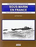 L'odyssée technique et humaine du sous-marin en France : Sous-marin en France TIII Volume 1 (1912-1917)