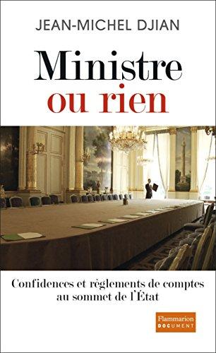 Ministre ou rien : Confidences et règlements de comptes au sommet de l'Etat par Jean-Michel Djian